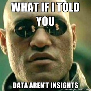 what-if-i-told-you-data-arent-insights